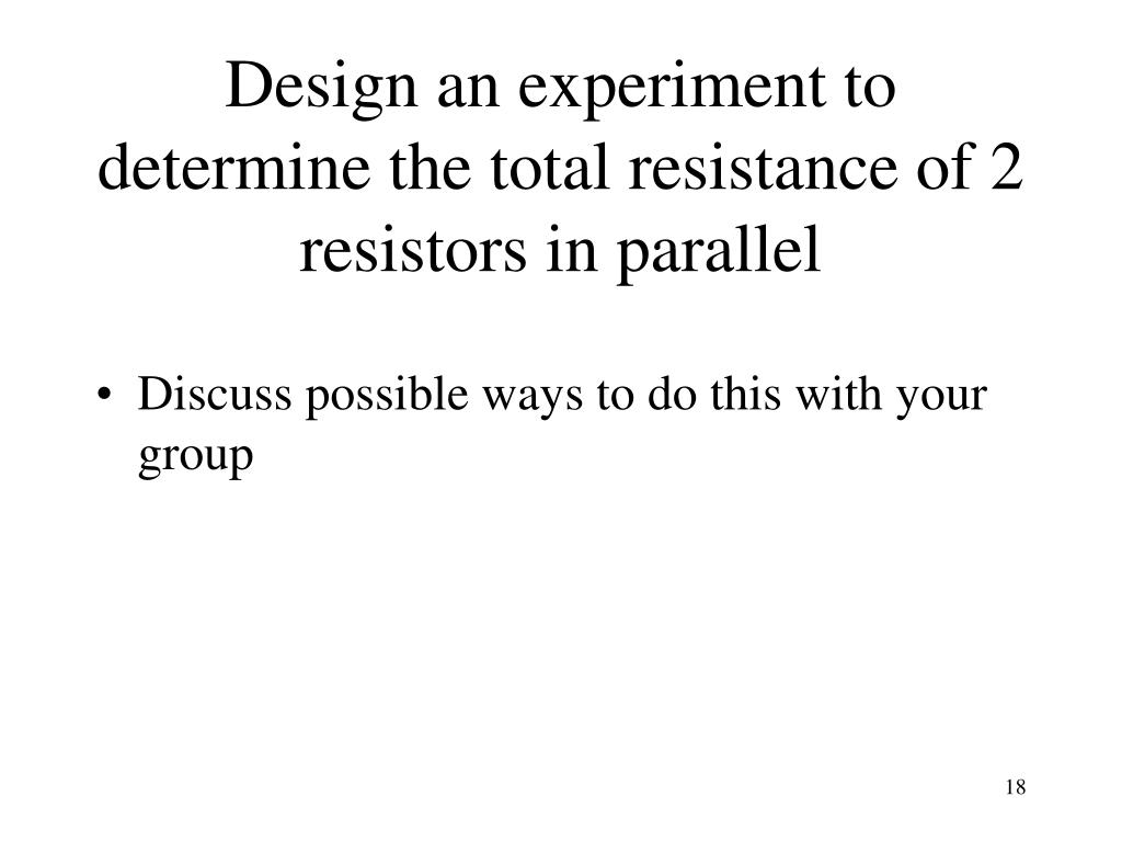 Design an experiment to  determine the total resistance of 2  resistors in parallel