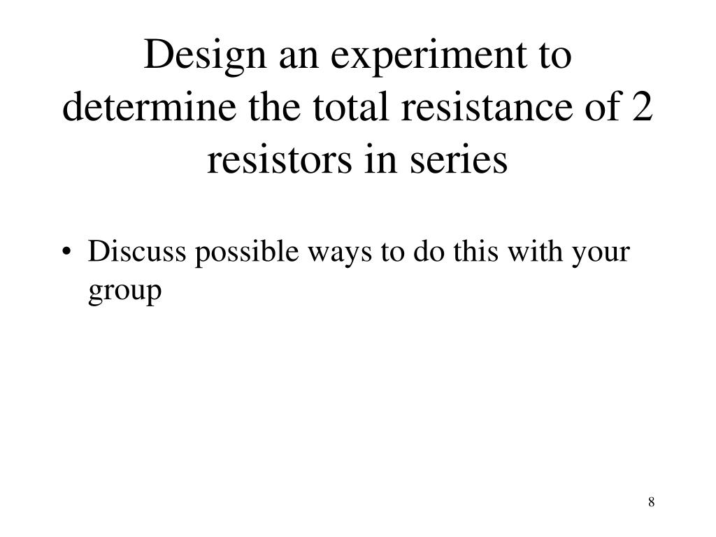 Design an experiment to  determine the total resistance of 2  resistors in series