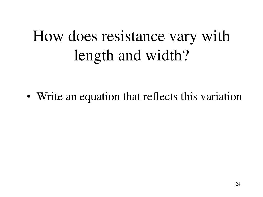 How does resistance vary with length and width?