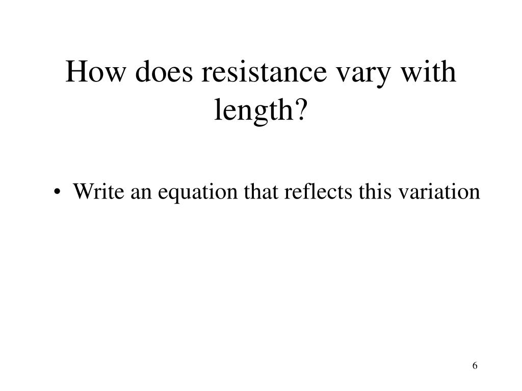 How does resistance vary with length?
