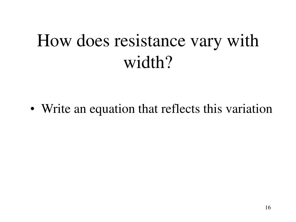How does resistance vary with width?