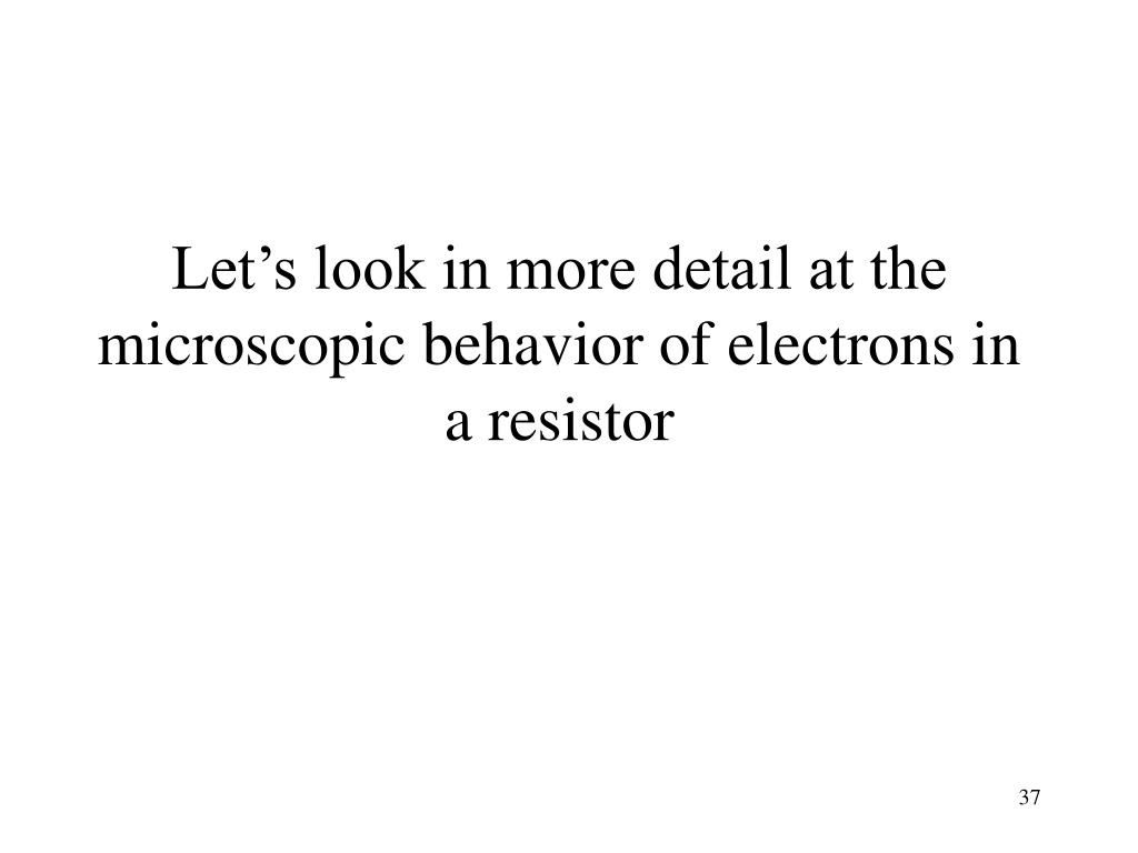 Let's look in more detail at the microscopic behavior of electrons in a resistor