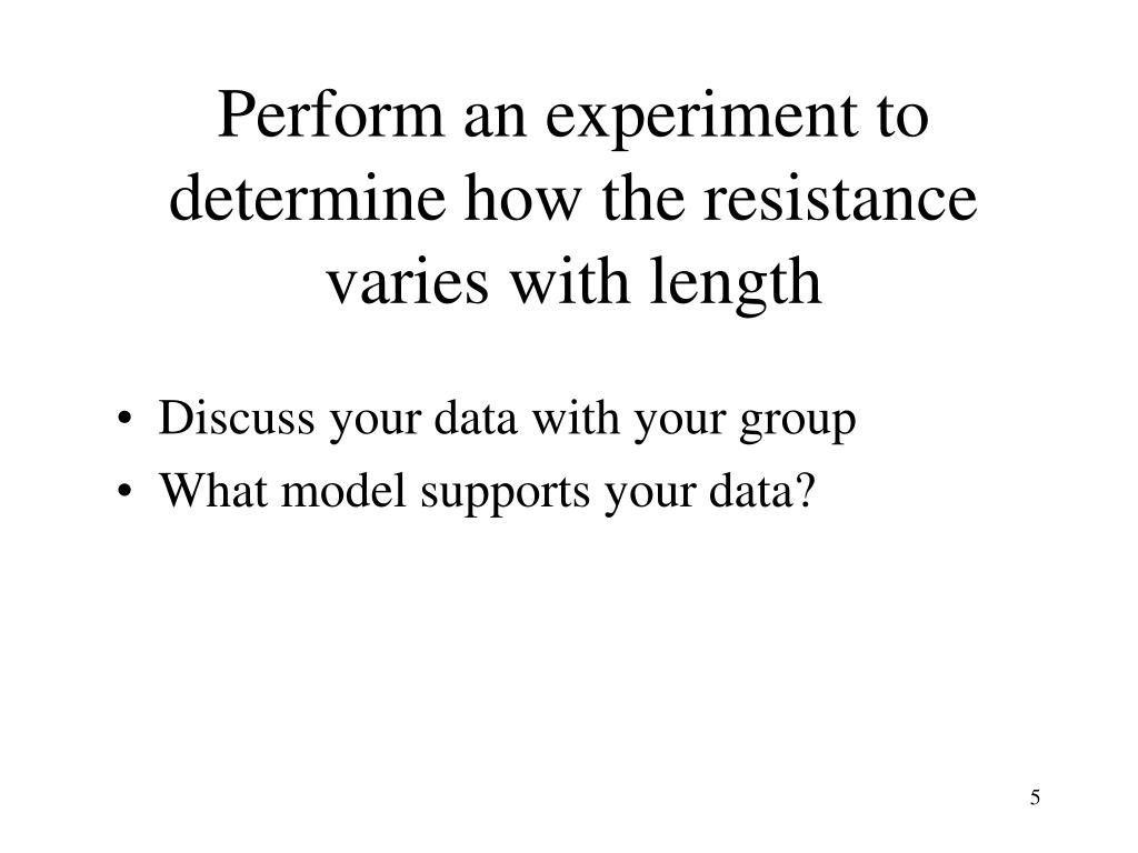 Perform an experiment to  determine how the resistance varies with length