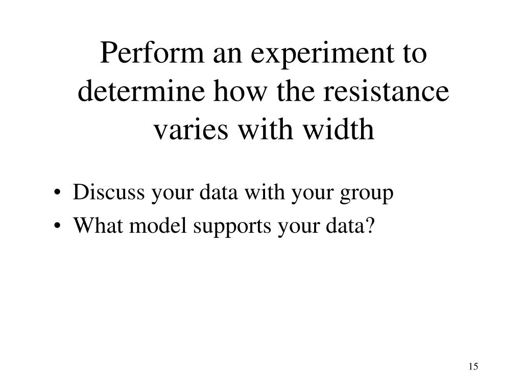 Perform an experiment to  determine how the resistance varies with width