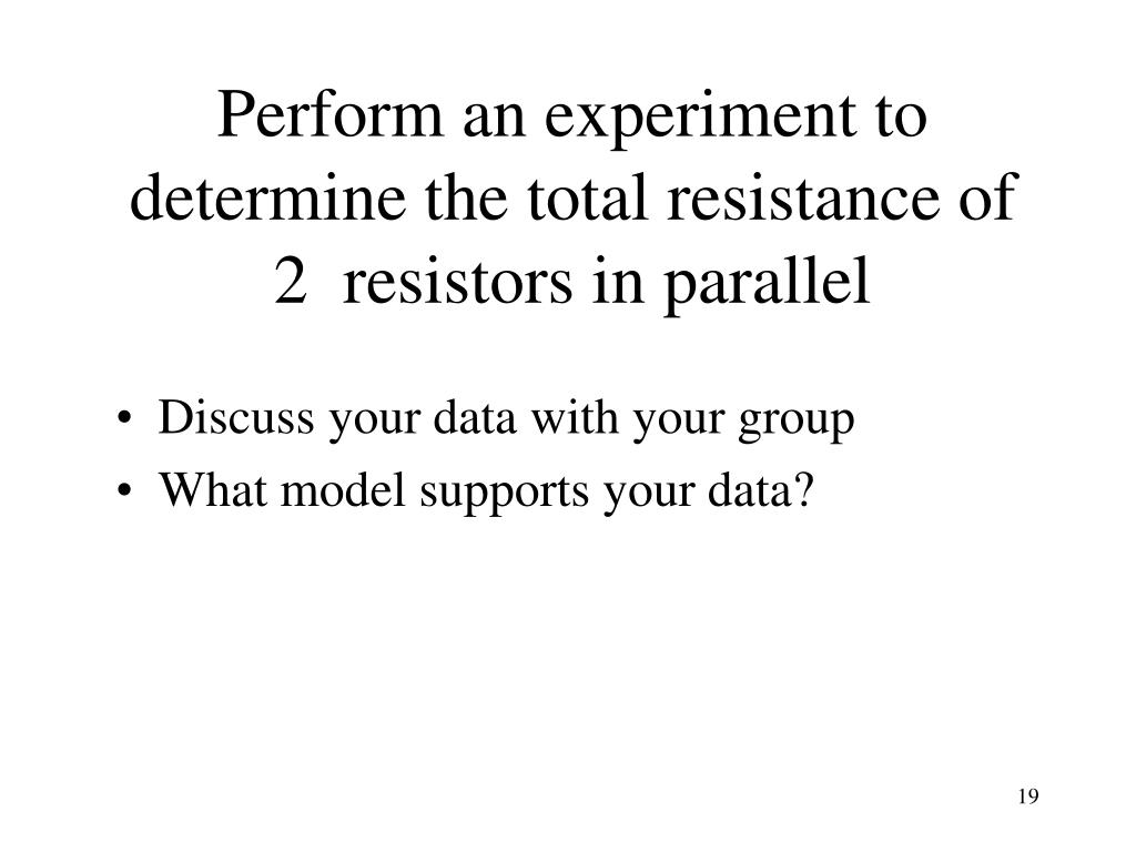 Perform an experiment to  determine the total resistance of 2  resistors in parallel