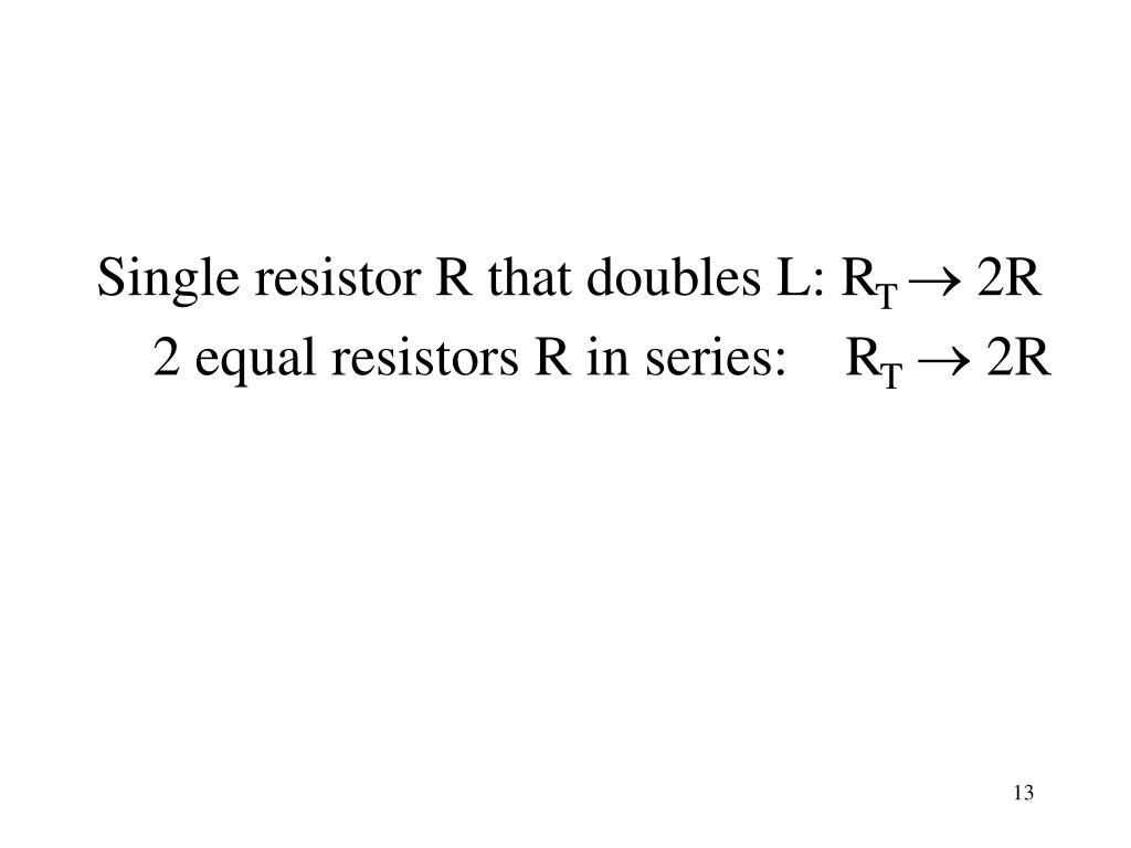 Single resistor R that doubles L: R