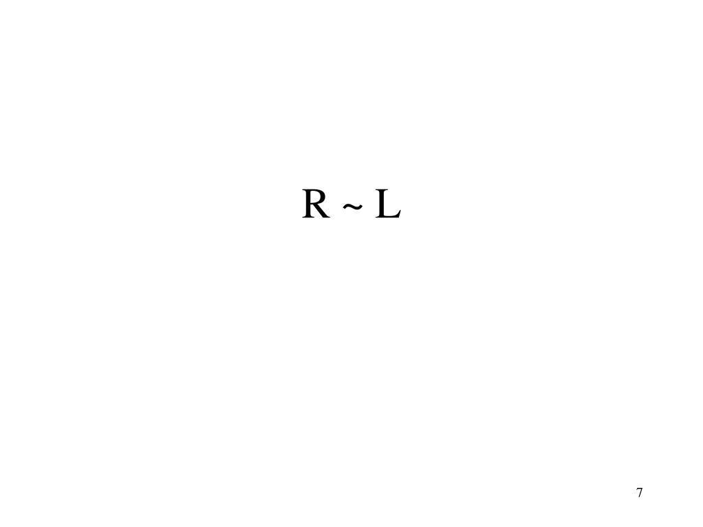 R ~ L