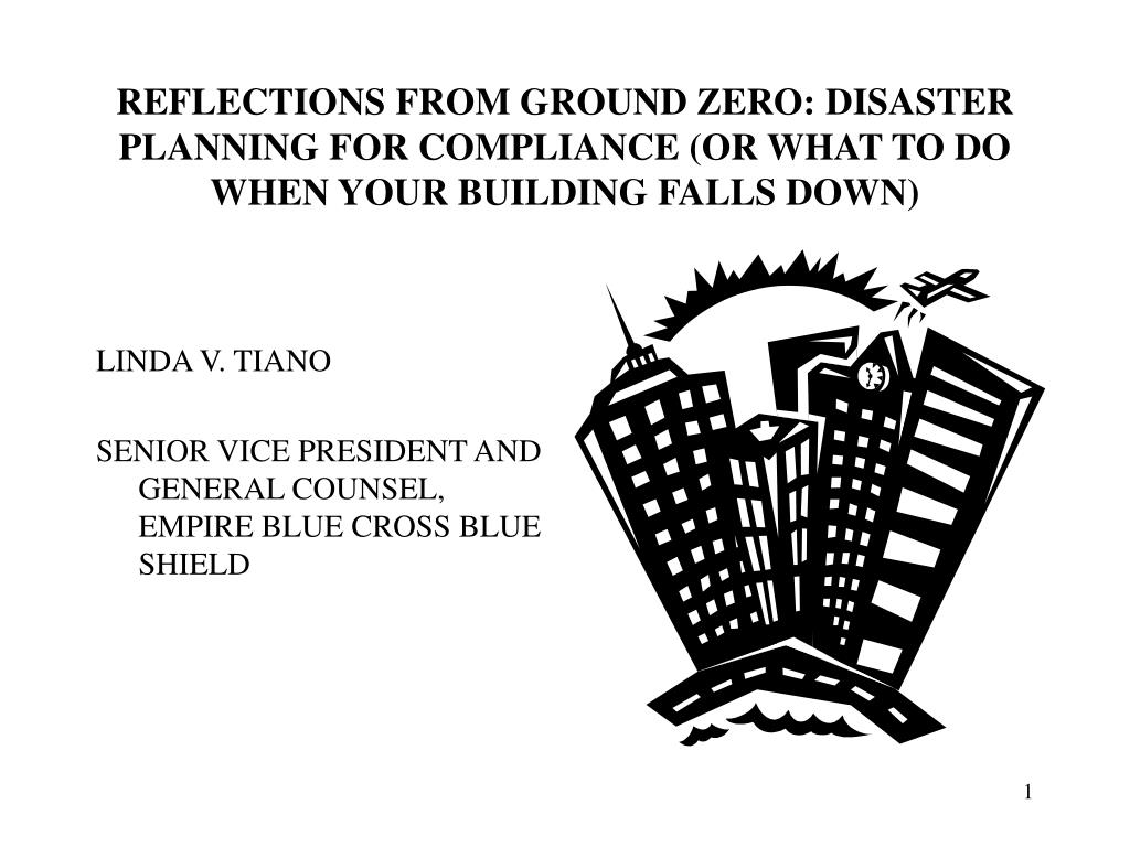 REFLECTIONS FROM GROUND ZERO: DISASTER PLANNING FOR COMPLIANCE (OR WHAT TO DO WHEN YOUR BUILDING FALLS DOWN)