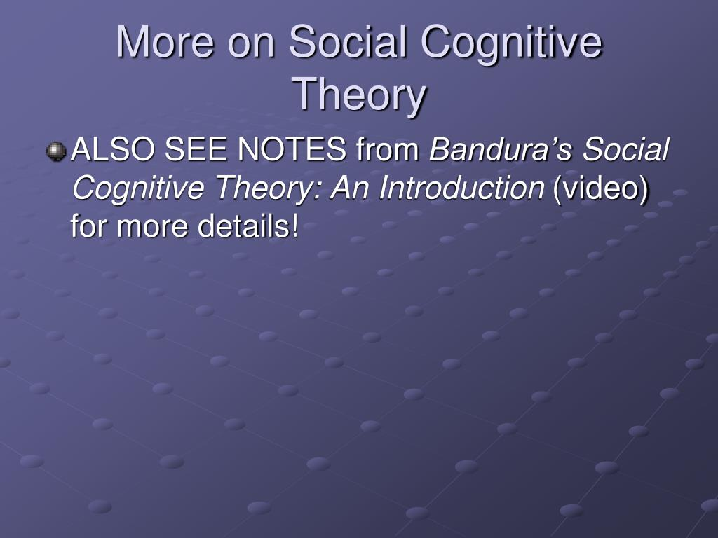 More on Social Cognitive Theory