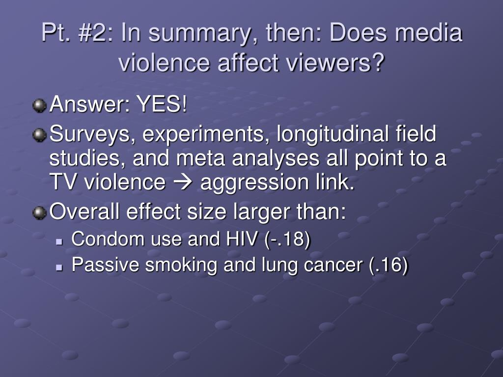 Pt. #2: In summary, then: Does media violence affect viewers?