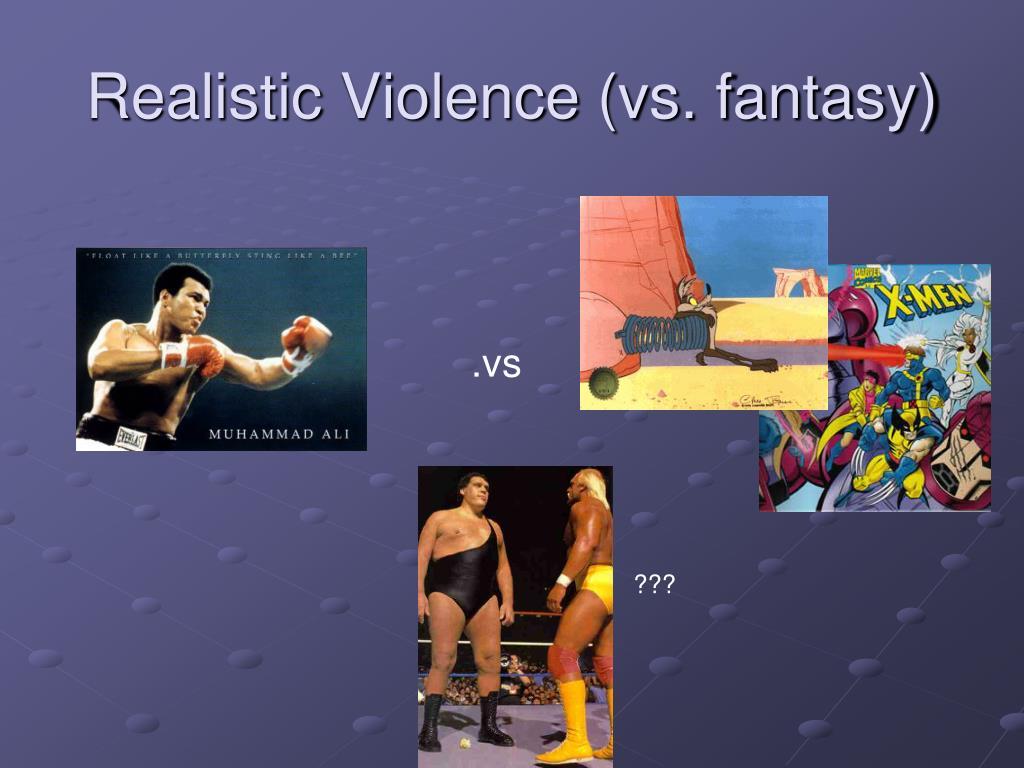 Realistic Violence (vs. fantasy)