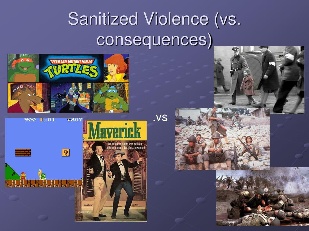 Sanitized Violence (vs. consequences)