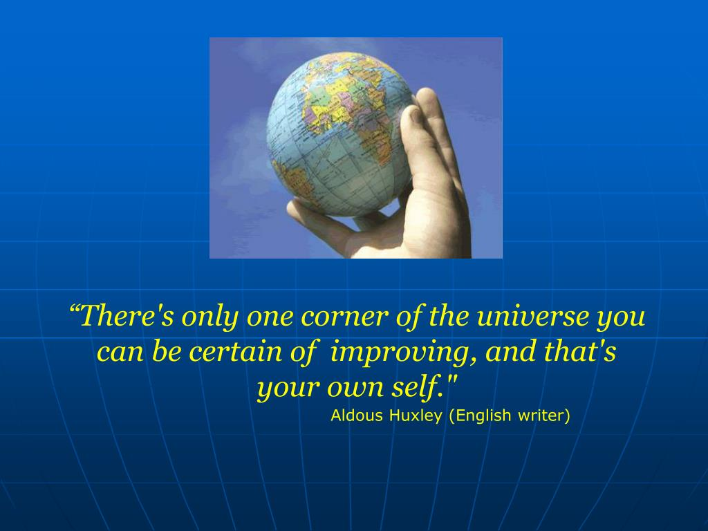 """""""There's only one corner of the universe you can be certain of  improving, and that's your own self."""""""
