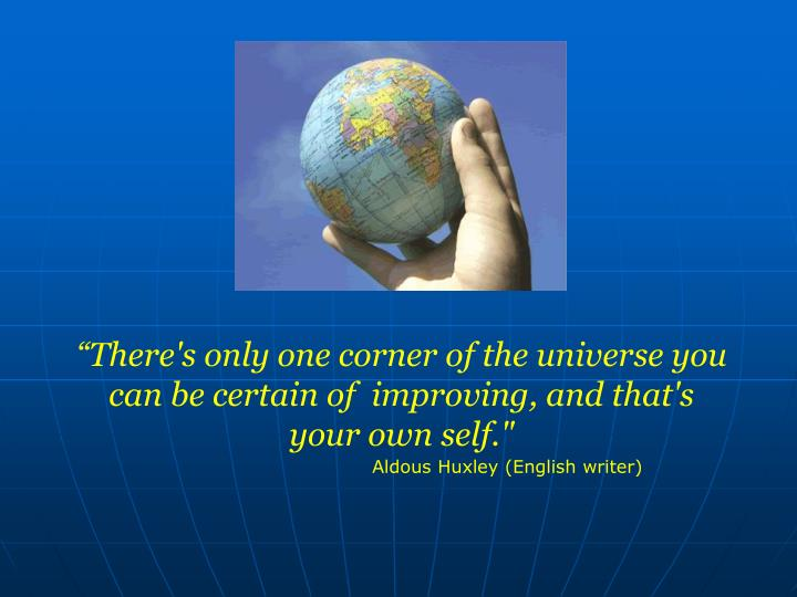 """""""There's only one corner of the universe you can be certain of  improving, and that's your own sel..."""