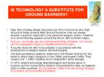 is technology a substitute for ground barriers