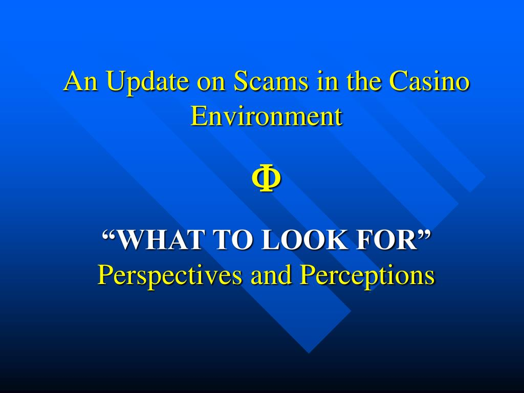 an update on scams in the casino environment f what to look for perspectives and perceptions