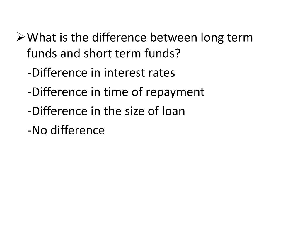 What is the difference between long term funds and short term funds?