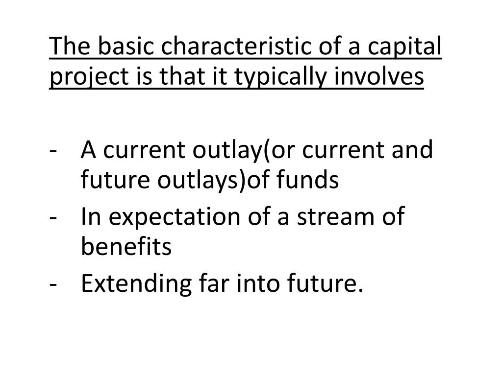 The basic characteristic of a capital project is that it typically involves