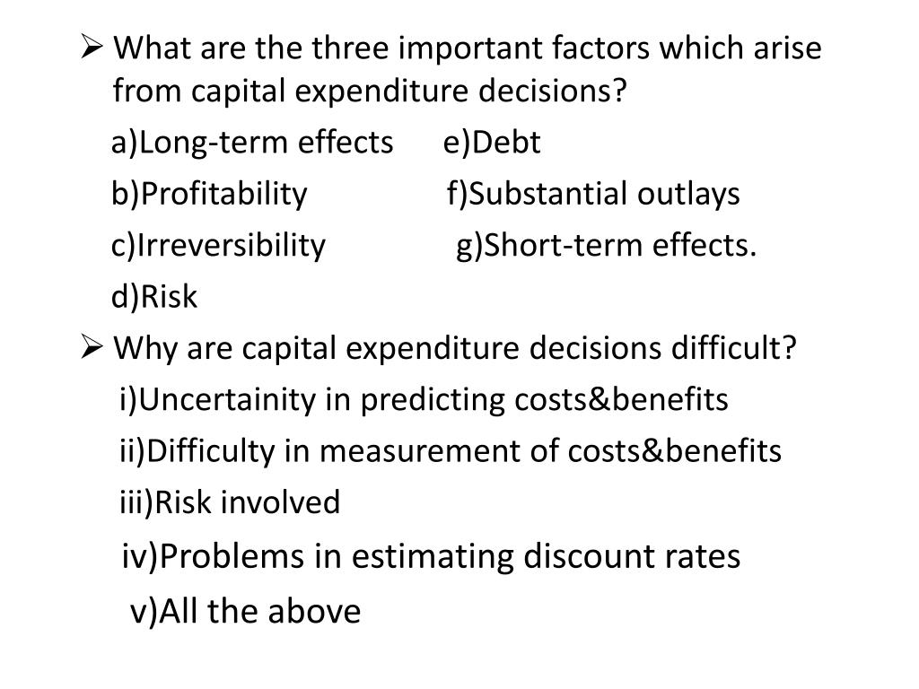 What are the three important factors which arise from capital expenditure decisions?