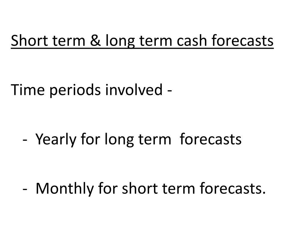 Short term & long term cash forecasts