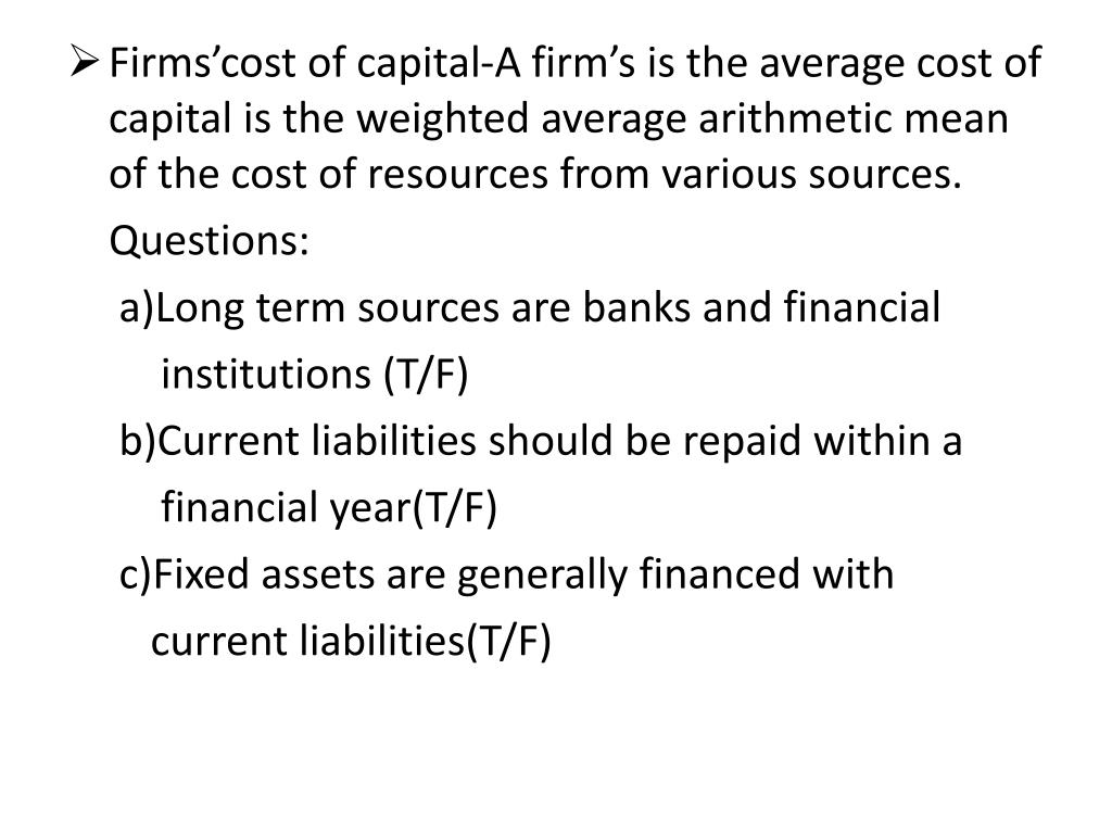 Firms'cost of capital-A firm's is the average cost of capital is the weighted average arithmetic mean of the cost of resources from various sources.