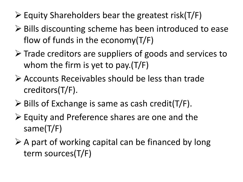 Equity Shareholders bear the greatest risk(T/F)