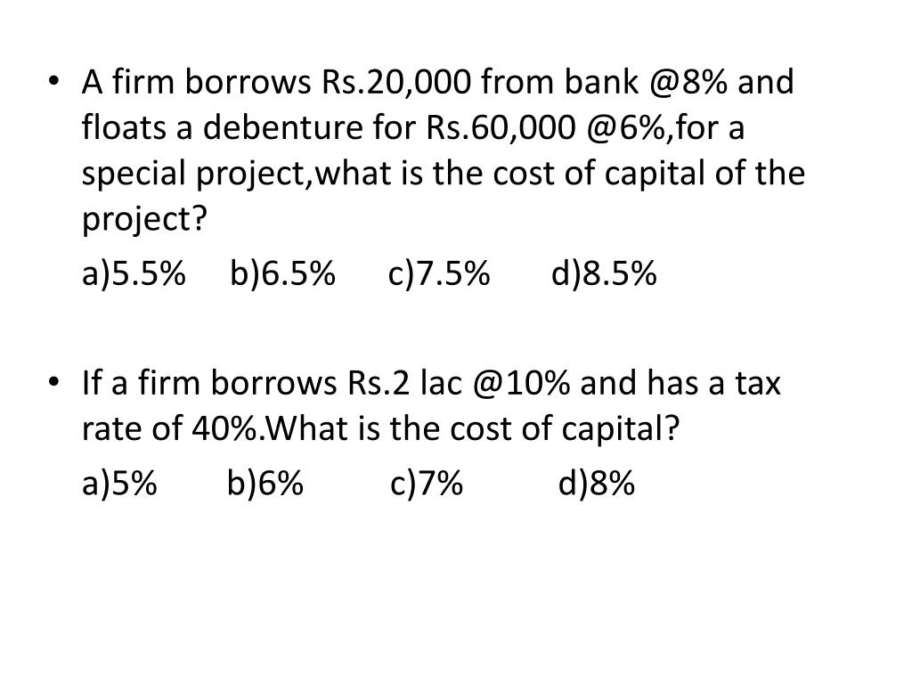 A firm borrows Rs.20,000 from bank @8% and floats a debenture for Rs.60,000 @6%,for a special project,what is the cost of capital of the project?