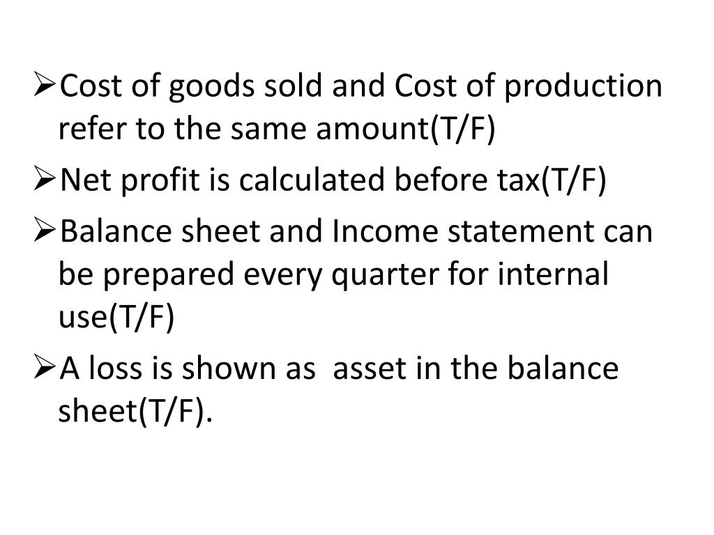 Cost of goods sold and Cost of production refer to the same amount(T/F)