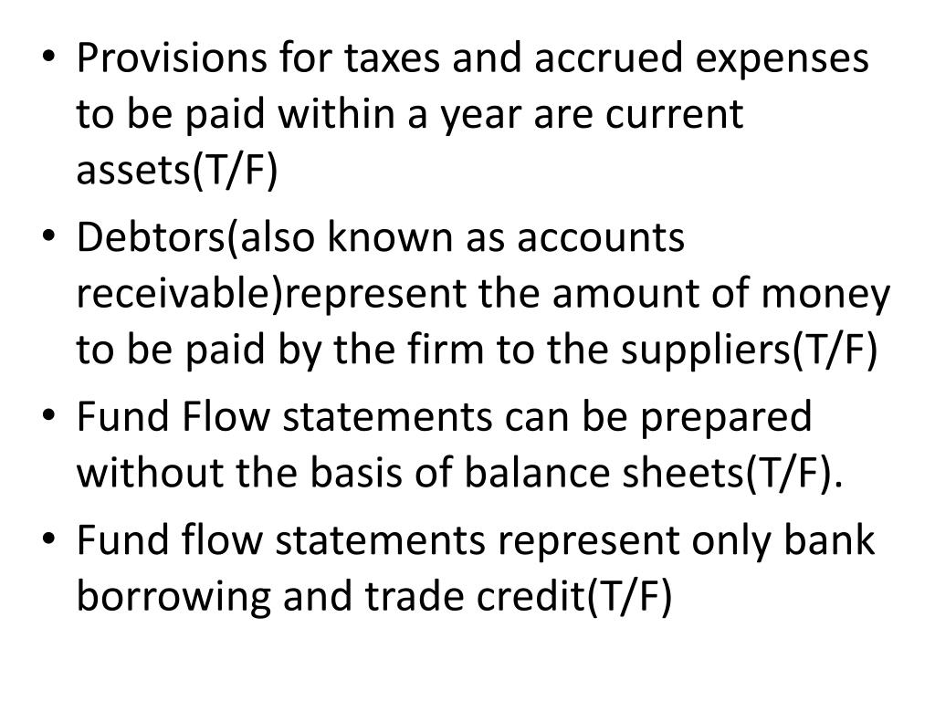 Provisions for taxes and accrued expenses to be paid within a year are current assets(T/F)