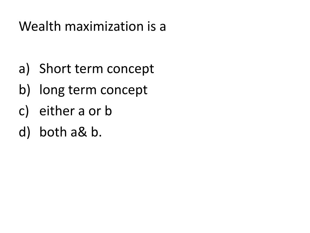 Wealth maximization is a