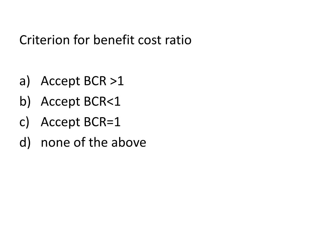 Criterion for benefit cost ratio
