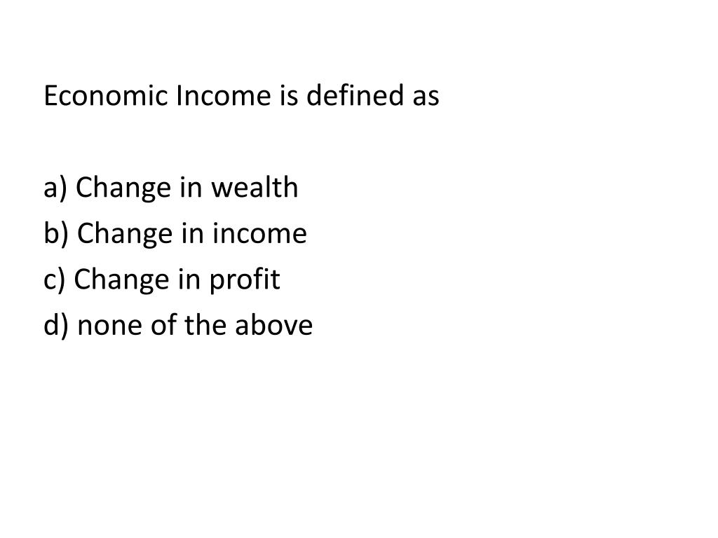 Economic Income is defined as