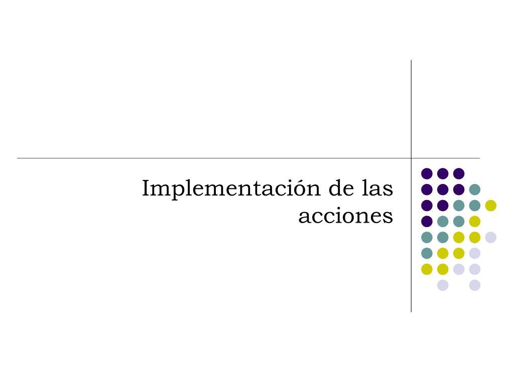 Implementación de las acciones