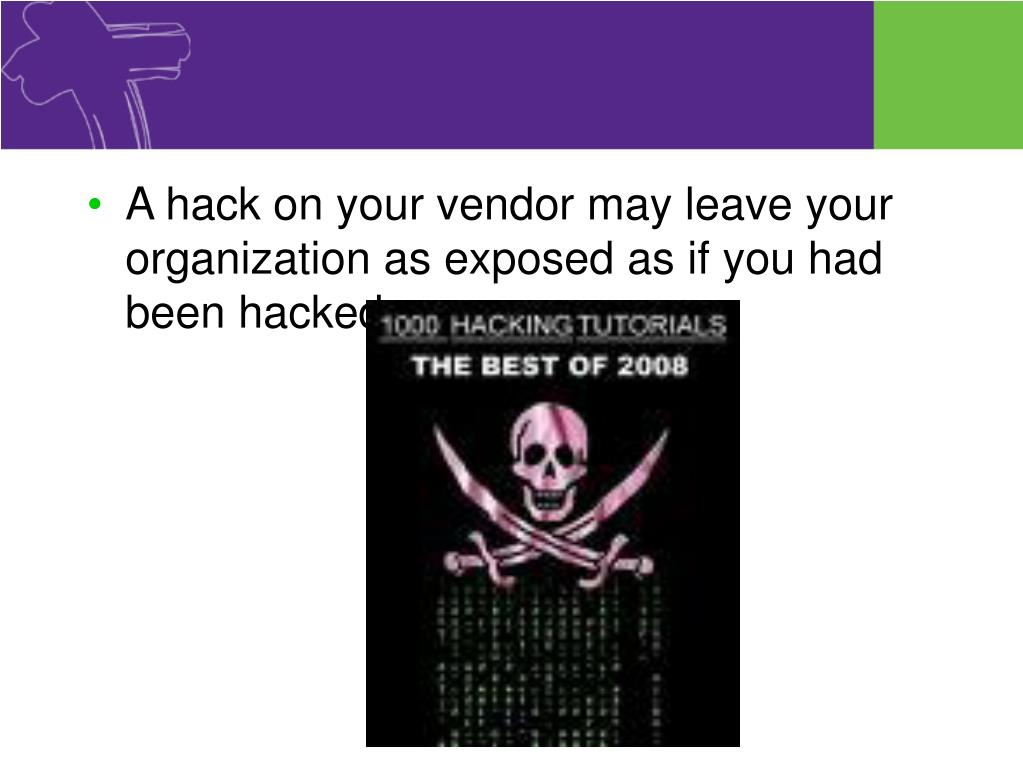 A hack on your vendor may leave your organization as exposed as if you had been hacked.