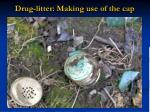 drug litter making use of the cap