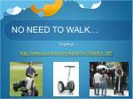 no need to walk16