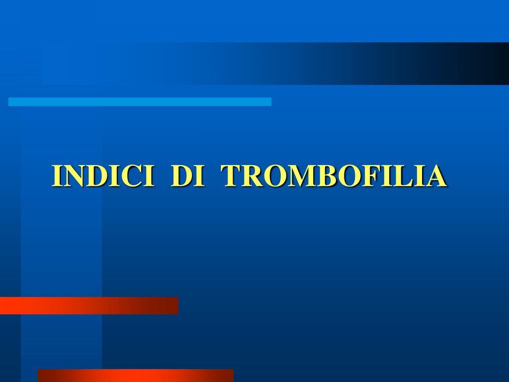 INDICI  DI  TROMBOFILIA