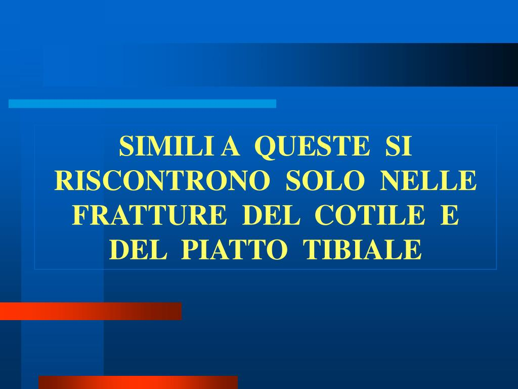 SIMILI A  QUESTE  SI  RISCONTRONO  SOLO  NELLE  FRATTURE  DEL  COTILE  E  DEL  PIATTO  TIBIALE