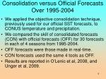 consolidation versus official forecasts over 1995 2004