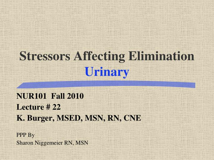 Stressors affecting elimination urinary