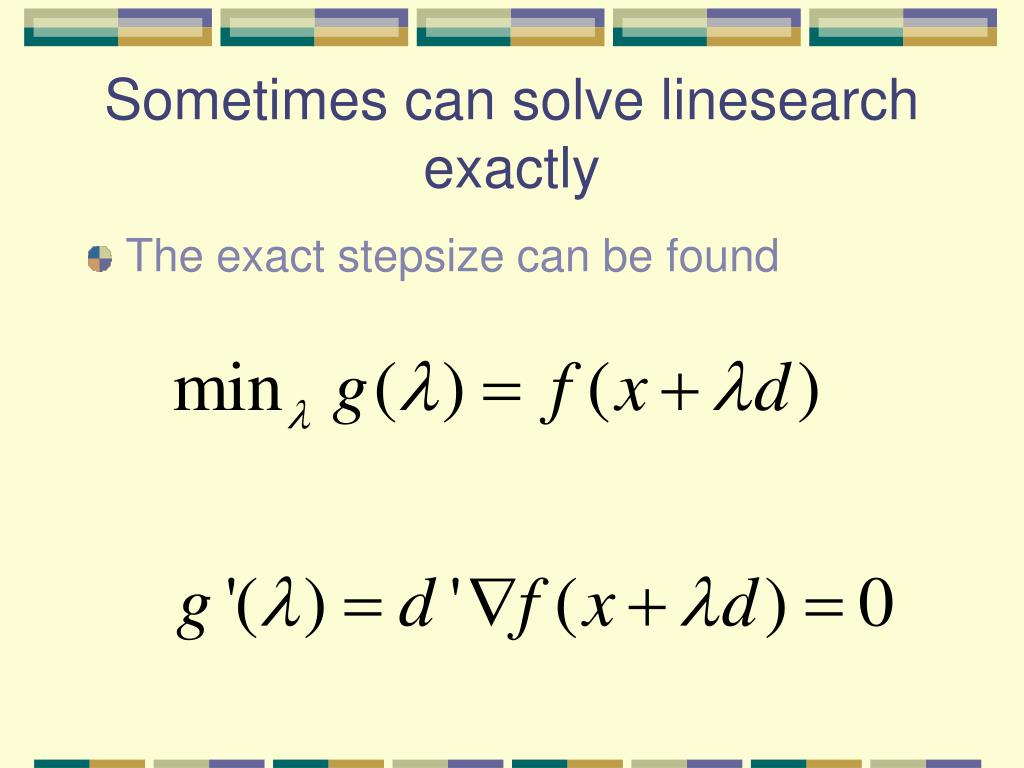 Sometimes can solve linesearch exactly