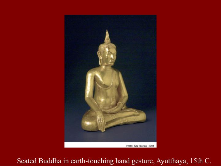 Seated Buddha in earth-touching hand gesture, Ayutthaya, 15th C.