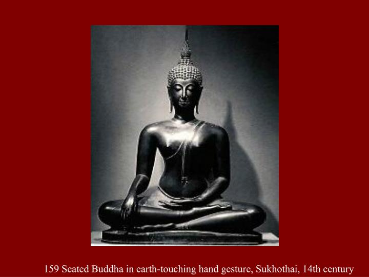 159 Seated Buddha in earth-touching hand gesture, Sukhothai, 14th century