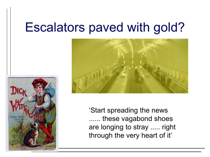 Escalators paved with gold