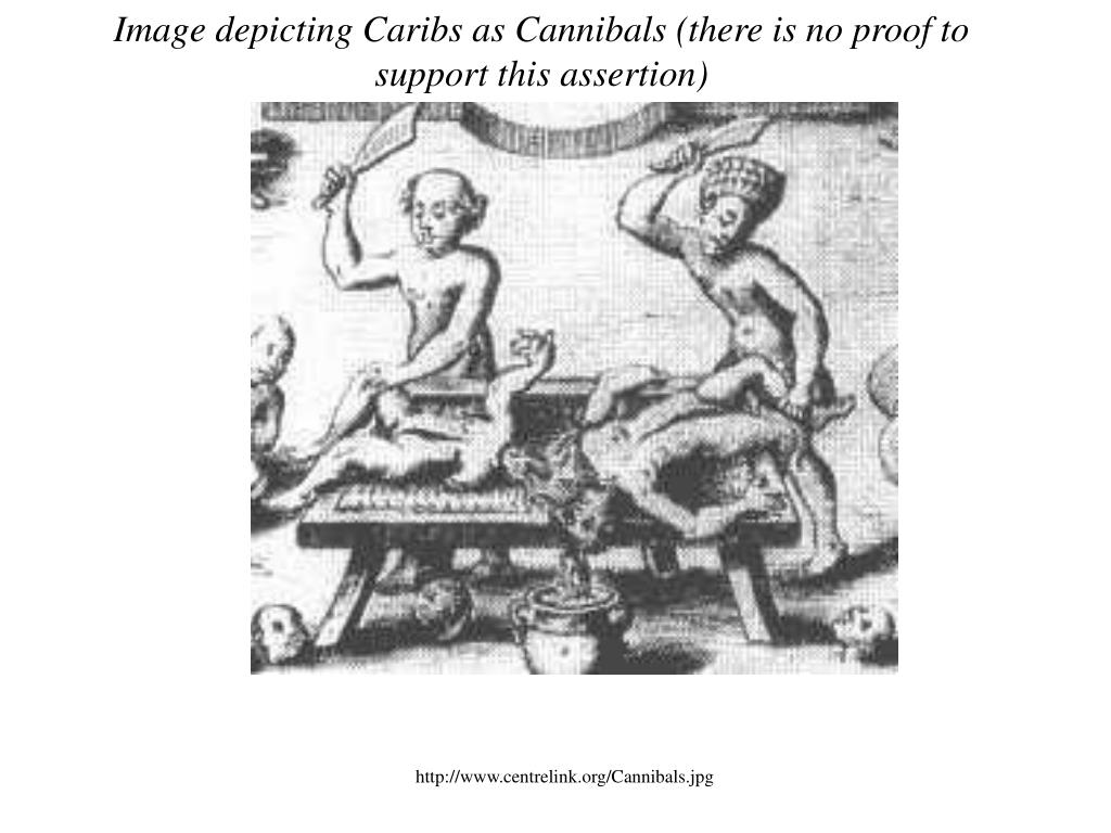 Image depicting Caribs as Cannibals (there is no proof to support this assertion)