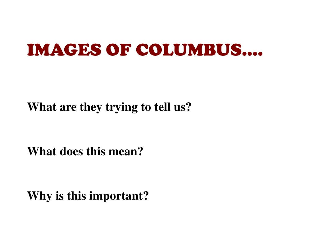 IMAGES OF COLUMBUS….