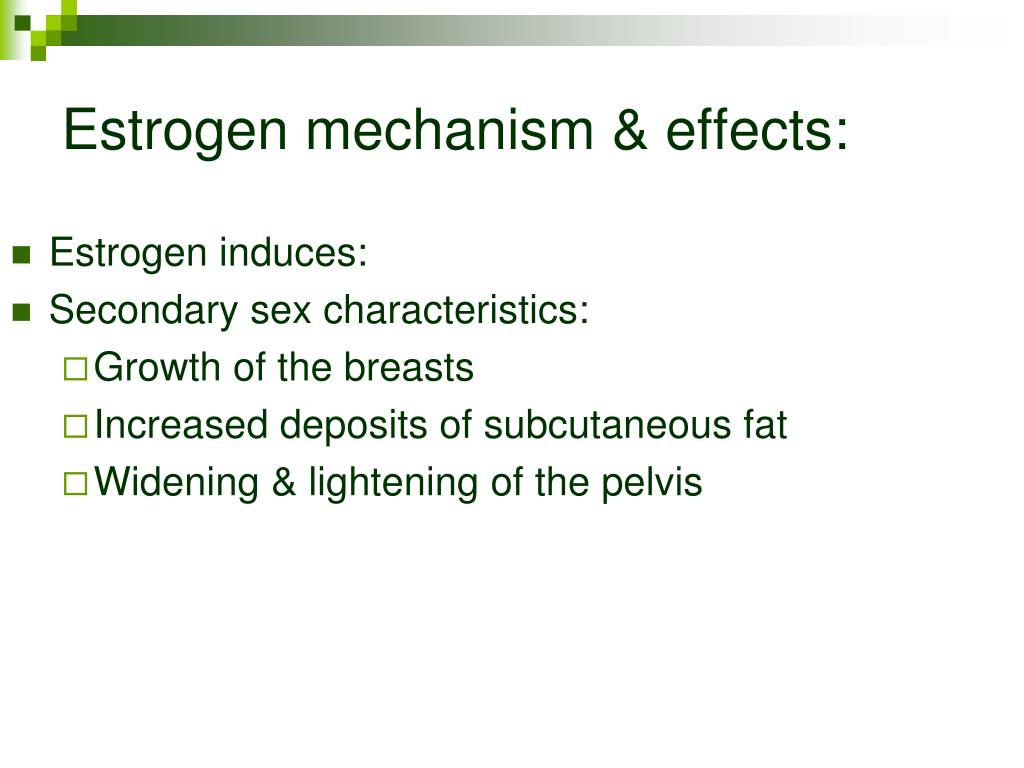 Estrogen mechanism & effects: