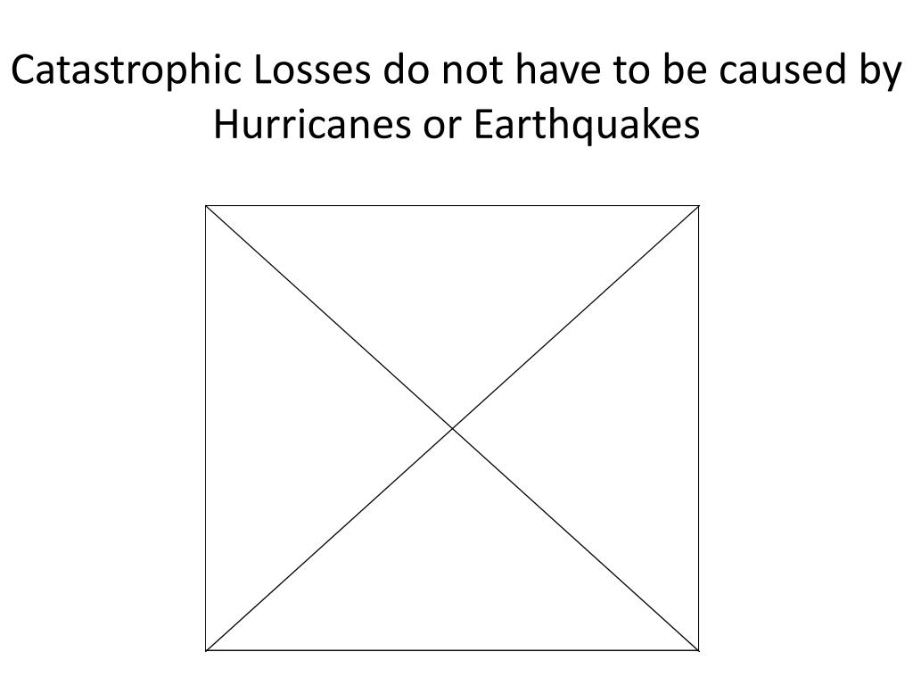Catastrophic Losses do not have to be caused by