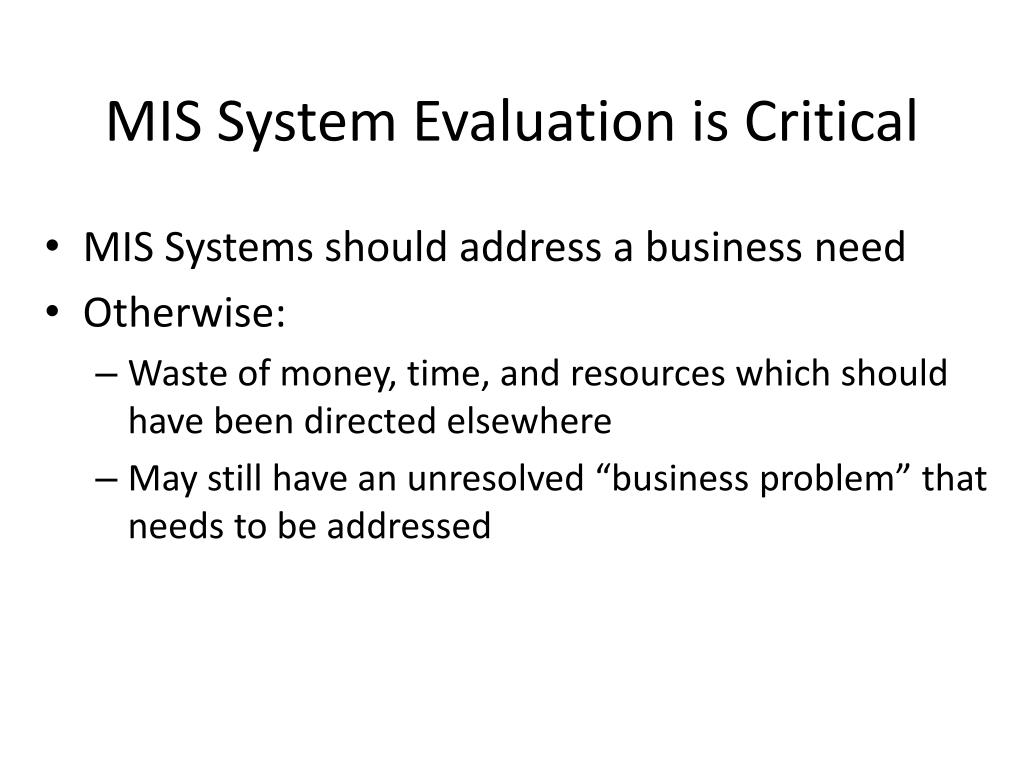 MIS System Evaluation is Critical