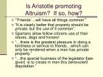 is aristotle promoting altruism if so how